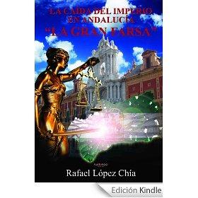 La Caída del Imperio en Andalucía - La Gran Farsa de Rafael López Chía (1 marzo 2012)